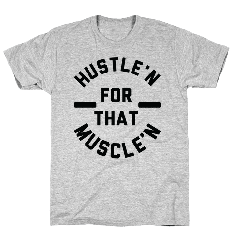 Hustle'n for That Muscle'n Mens/Unisex T-Shirt