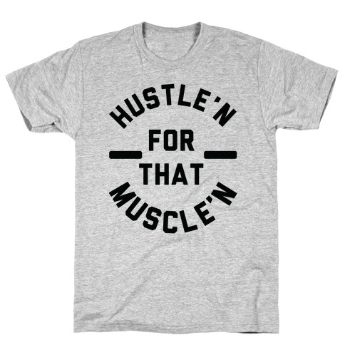 Hustle'n for That Muscle'n T-Shirt
