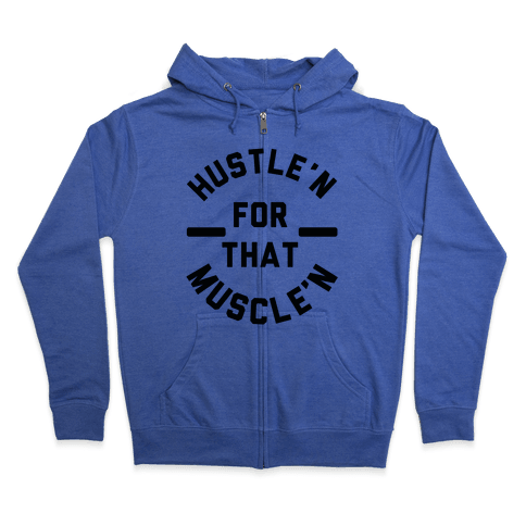 Hustle'n for That Muscle'n Zip Hoodie