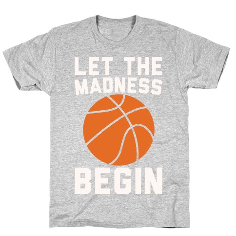Let The Madness Begin White Print T-Shirt