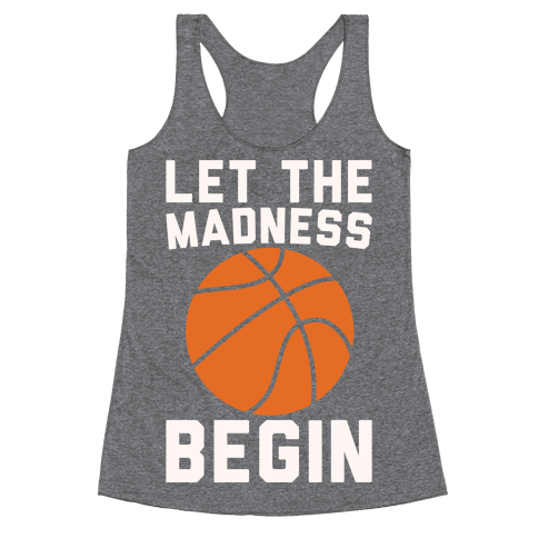 Let The Madness Begin White Print  Racerback Tank Top