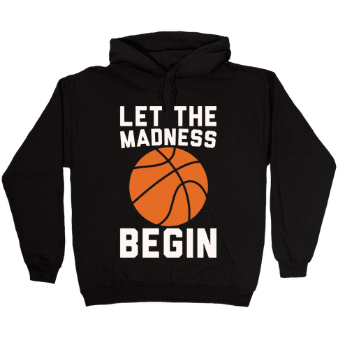 Let The Madness Begin White Print  Hooded Sweatshirt