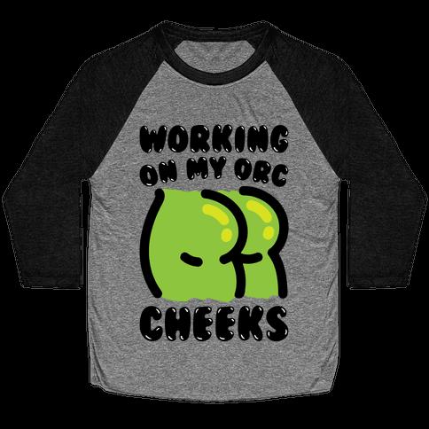 Working On My Orc Cheeks Baseball Tee