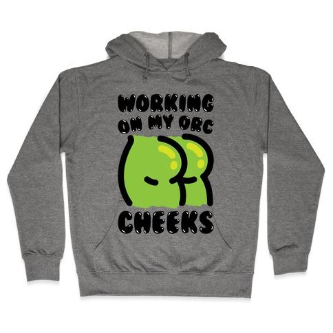 Working On My Orc Cheeks Hooded Sweatshirt