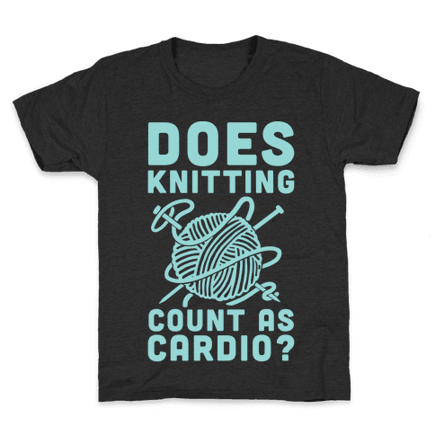 Does Knitting Count as Cardio? Kids T-Shirt