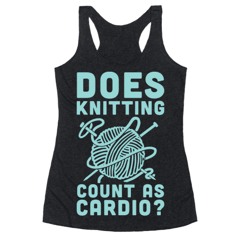 Does Knitting Count as Cardio? Racerback Tank Top