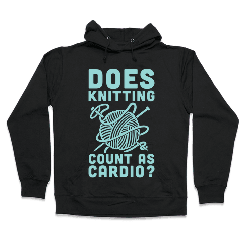 Does Knitting Count as Cardio? Hooded Sweatshirt