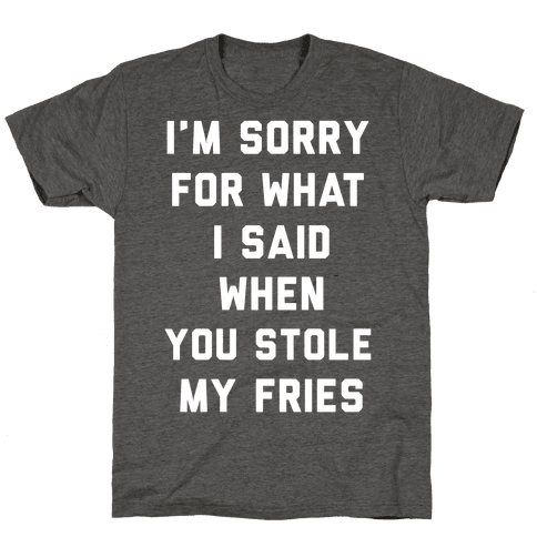You Stole My Fries Mens/Unisex T-Shirt