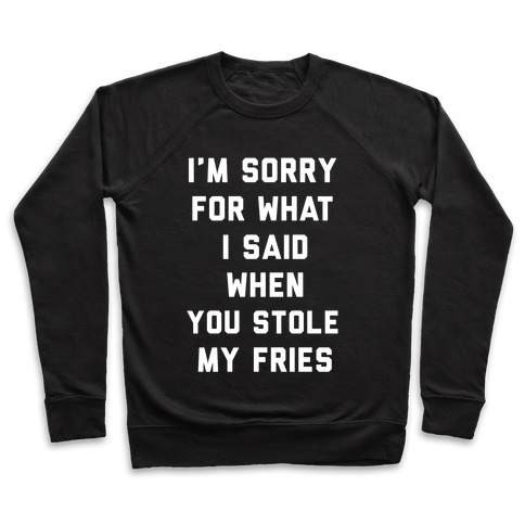 You Stole My Fries Pullover