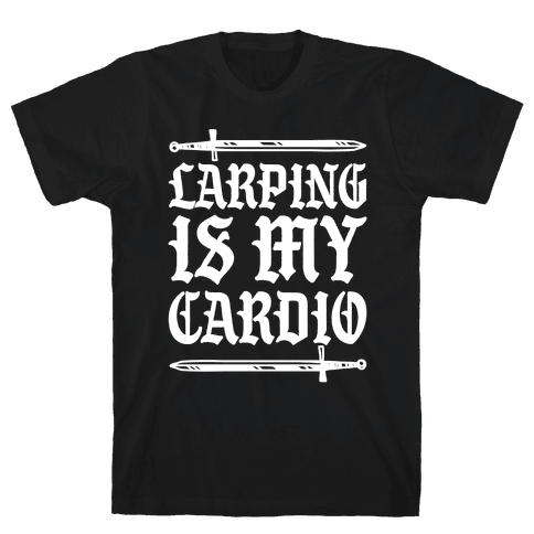 Larping Is My Cardio White Print Mens/Unisex T-Shirt
