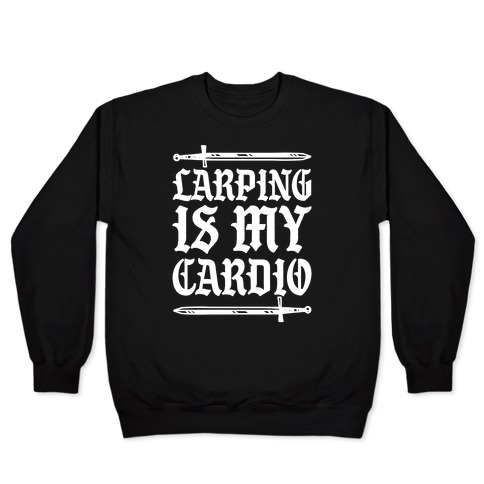 Larping Is My Cardio White Print Pullover
