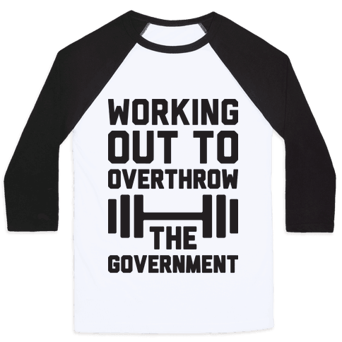 Working Out To Overthrow The Government Baseball Tee