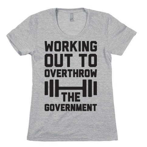 Working Out To Overthrow The Government Womens T-Shirt