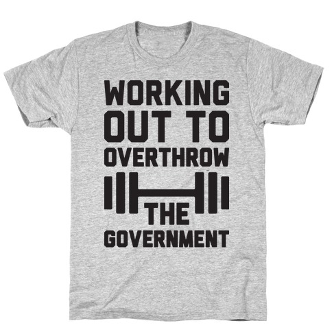 Working Out To Overthrow The Government Mens/Unisex T-Shirt