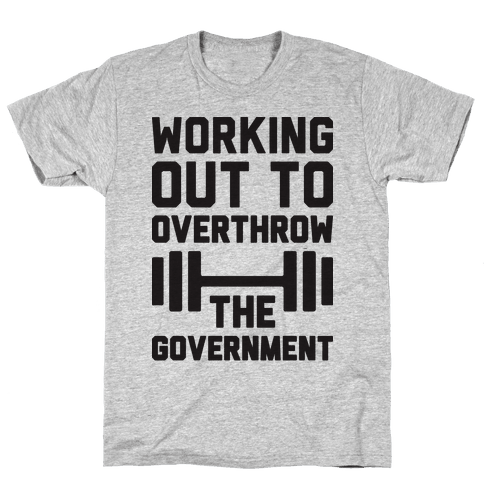 Working Out To Overthrow The Government Mens T-Shirt