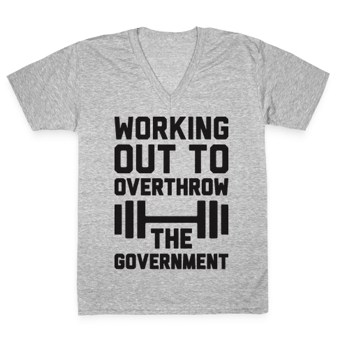 Working Out To Overthrow The Government V-Neck Tee Shirt