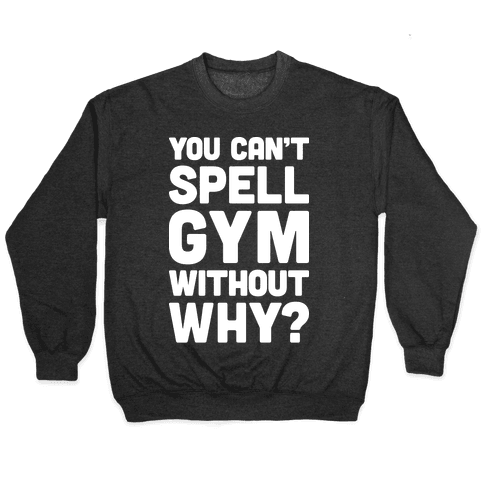 You Can't Spell Gym Without Why? Pullover