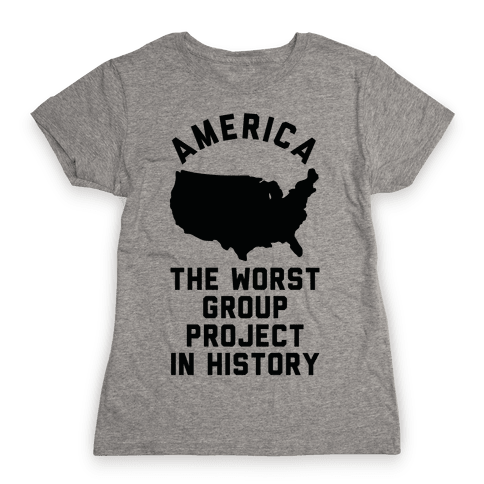 America The Worst Group Project In History Womens T-Shirt