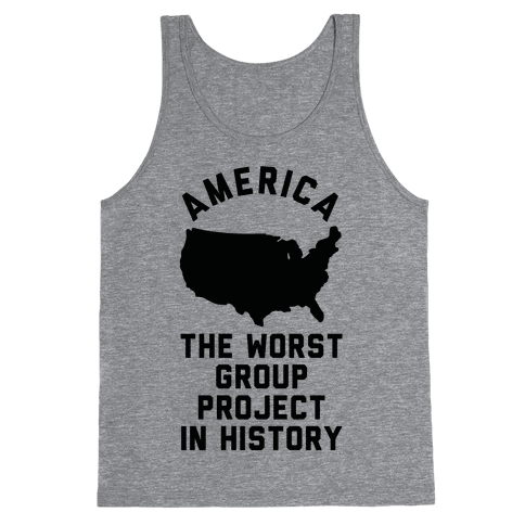 America The Worst Group Project In History Tank Top