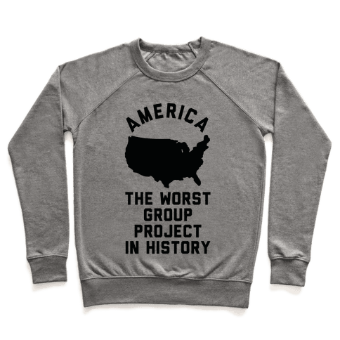 America The Worst Group Project In History Pullover