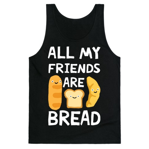 All My Friends Are Bread Tank Top