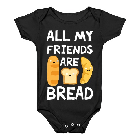 All My Friends Are Bread Baby Onesy