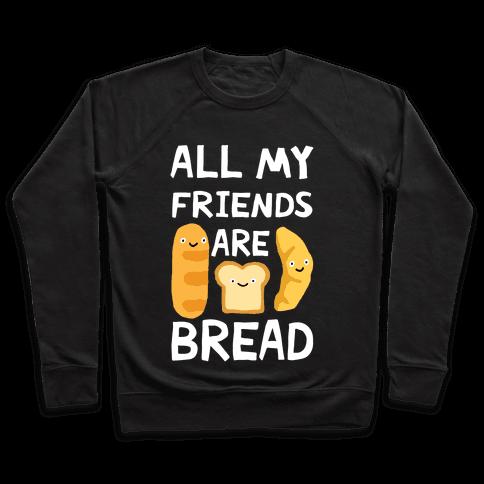 All My Friends Are Bread Pullover