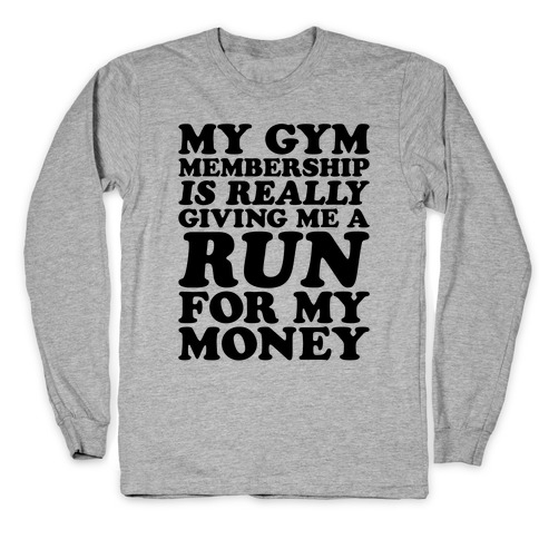 My Gym Is Really Giving Me A Run For My Money Long Sleeve T-Shirt