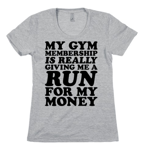 My Gym Is Really Giving Me A Run For My Money Womens T-Shirt