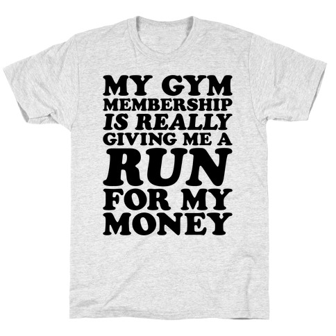 My Gym Is Really Giving Me A Run For My Money Mens/Unisex T-Shirt