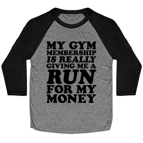 My Gym Is Really Giving Me A Run For My Money Baseball Tee