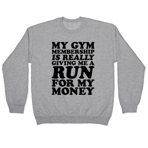 My Gym Is Really Giving Me A Run For My Money Pullover