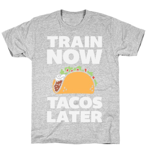 Train Now Tacos Later T-Shirt