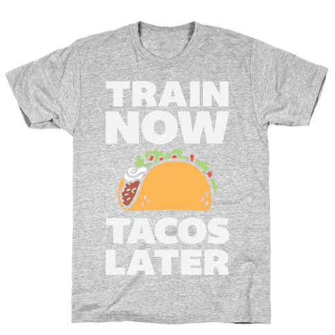 Train Now Tacos Later