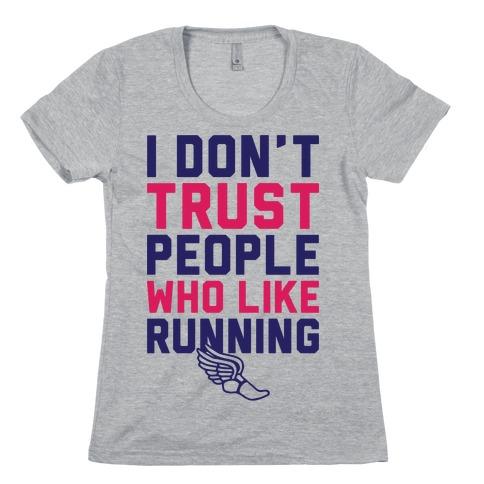 I Don't Trust Runners Womens T-Shirt