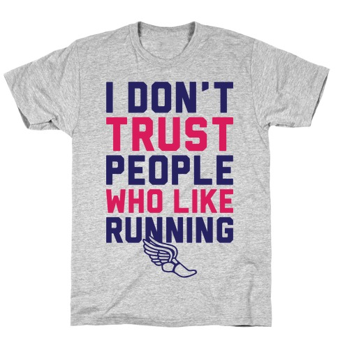 I Don't Trust Runners T-Shirt