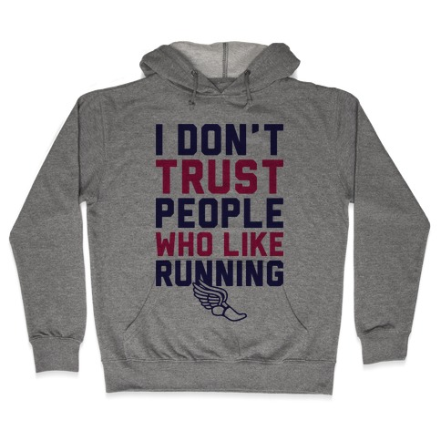 I Don't Trust Runners Hooded Sweatshirt