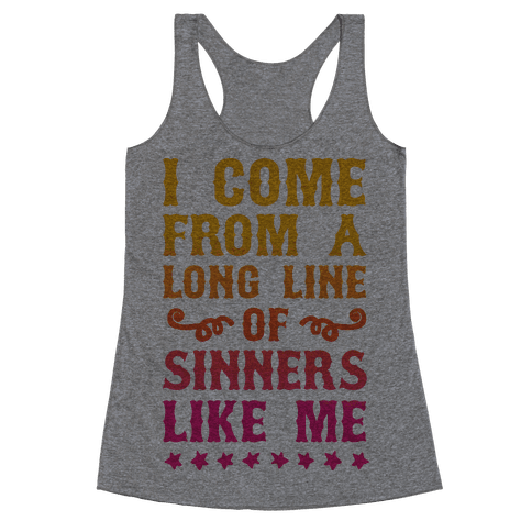 I Come From A Long Line Of Sinners Like Me Racerback Tank Top