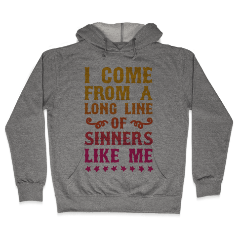 I Come From A Long Line Of Sinners Like Me Hooded Sweatshirt