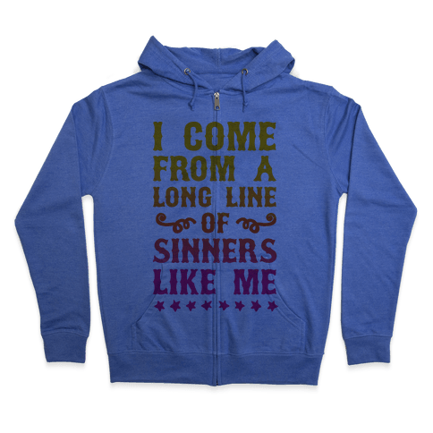 I Come From A Long Line Of Sinners Like Me Zip Hoodie