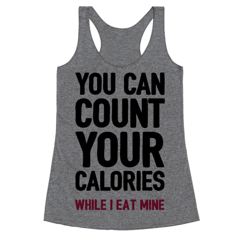 You Can Count Your Calories While I Eat Mine