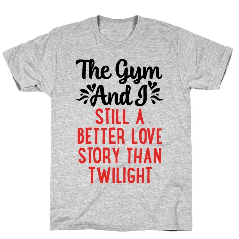 The Gym and I - A Better Love Story Mens/Unisex T-Shirt