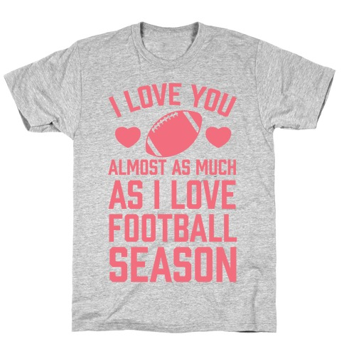 I Love You Almost As Much As I Love Football Season T-Shirt