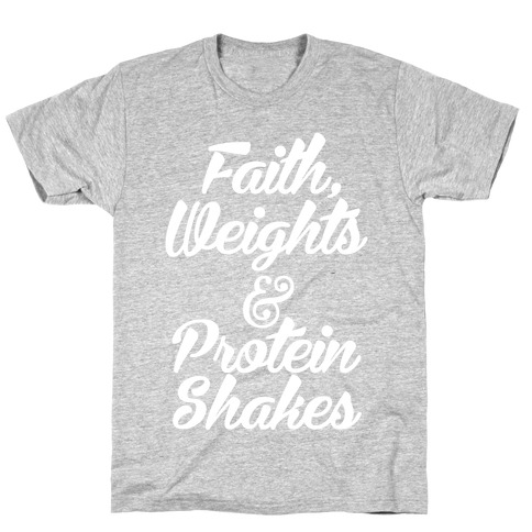Faith, Weights & Protein Shakes Mens T-Shirt