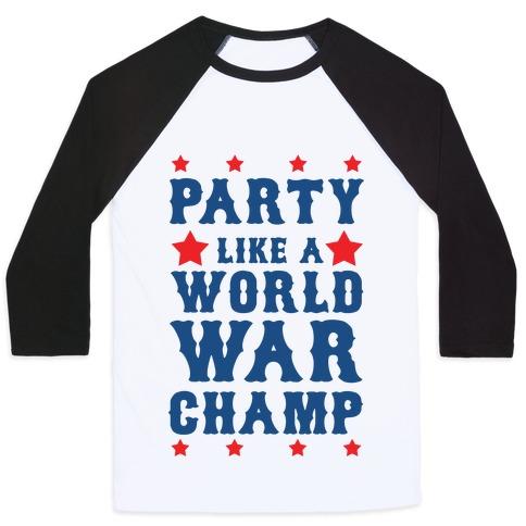 Party Like a World War Champ Baseball Tee