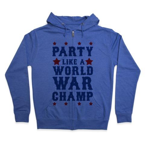 Party Like a World War Champ Zip Hoodie