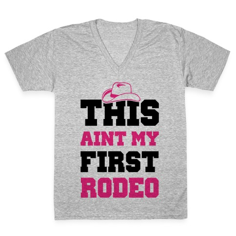 This Ain't My First Rodeo V-Neck Tee Shirt