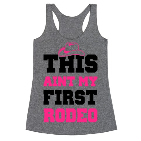 This Ain't My First Rodeo Racerback Tank Top