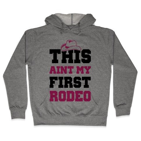 This Ain't My First Rodeo Hooded Sweatshirt