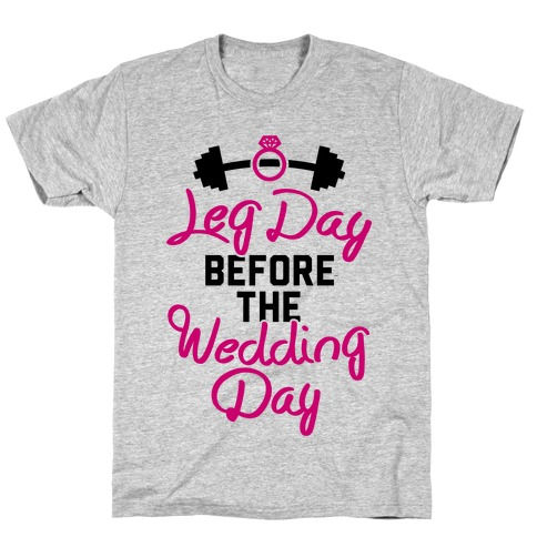 Leg Day Before The Wedding Day T-Shirt